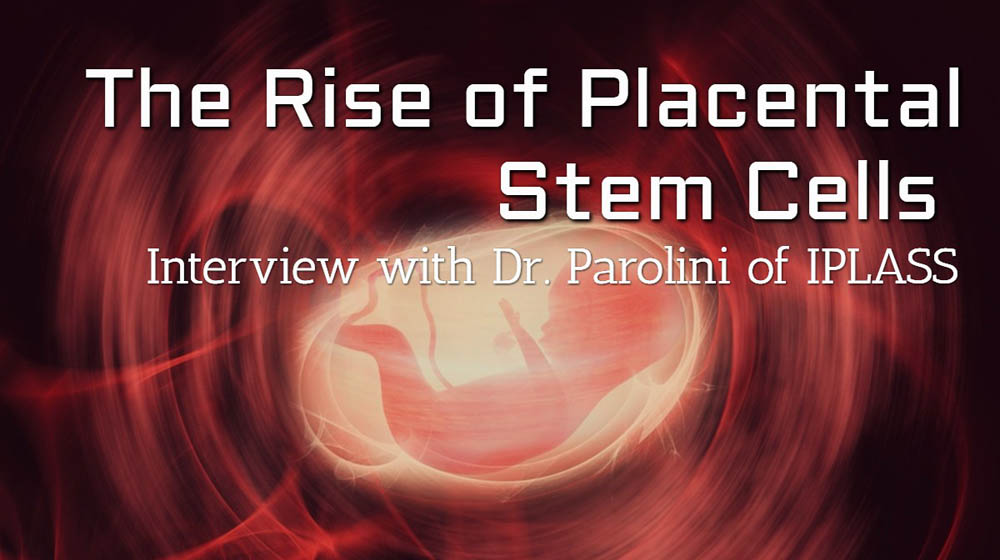 Placental Stem Cells - The Rise of Placental Blood & Tissue Applications