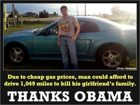 Due to cheap gas prices, man could afford to  drive 1,049 miles to kill his girlfriend's family.