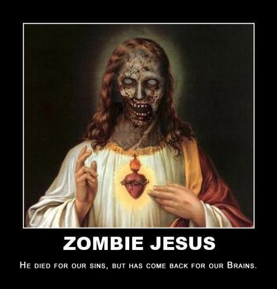 Zombie Jesus died for our sins, but has come back for our brains.
