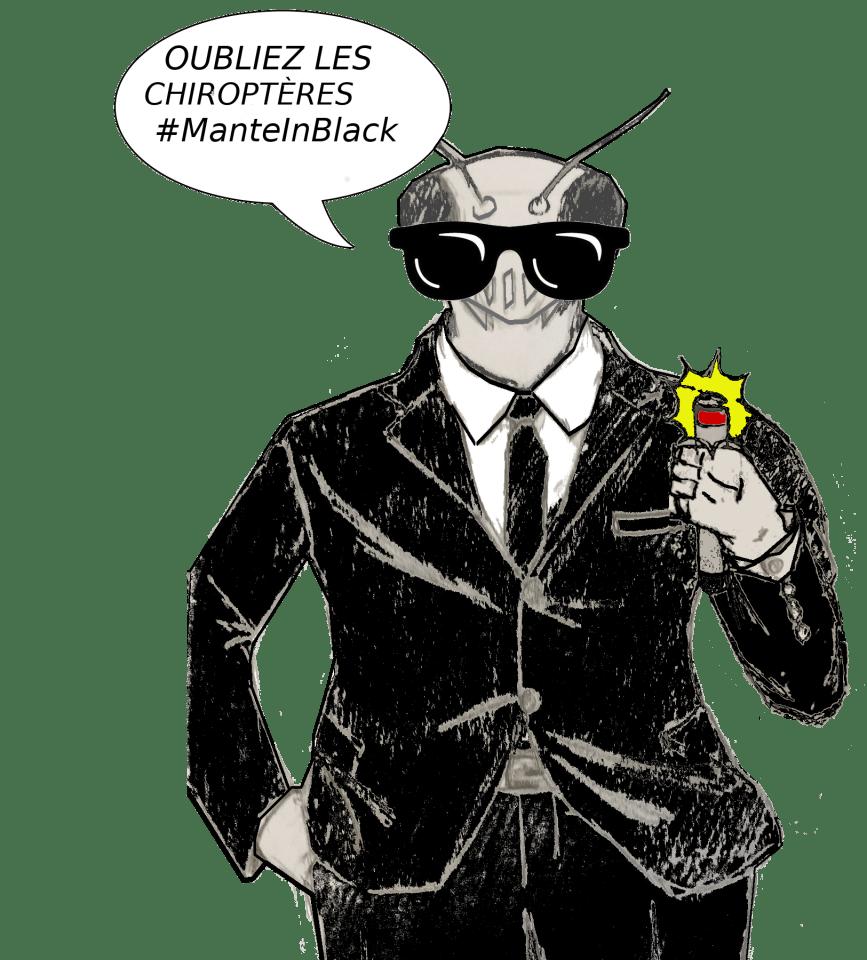 """Dessin d'une mante """"In Black"""" avec un costume de Men In Black, disant : """"Oubliez les chiroptères""""."""