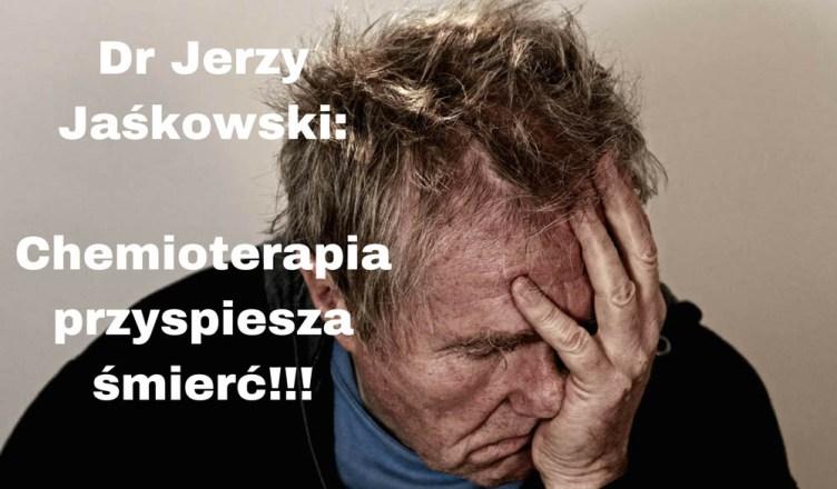 Dr Jerzy Jaśkowski: Chemioterapia przyspiesza śmierć!!!