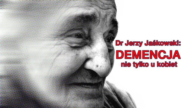 Dr Jerzy Jaśkowski: Demencja nie tylko u kobiet