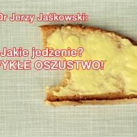Dr Jerzy Jaśkowski: Jakie jedzenie? ZWYKŁE OSZUSTWO!