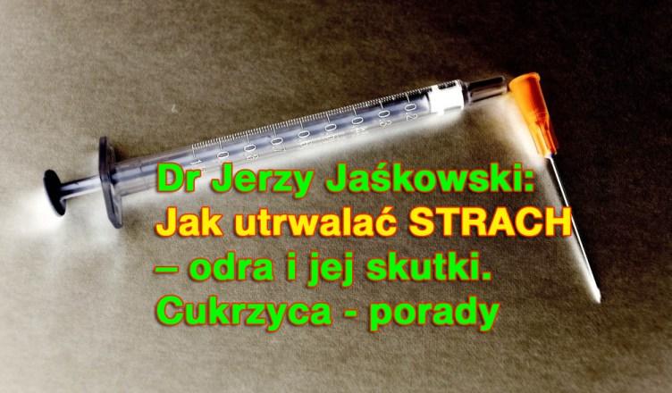 Dr Jerzy Jaśkowski: Jak utrwalać strach – odra i jej skutki. Cukrzyca