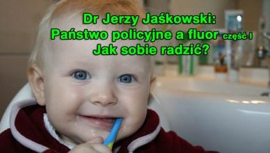 Dr Jerzy Jaśkowski: Państwo policyjne a fluor - część I. Jak sobie radzić?