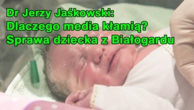 Dr Jerzy Jaśkowski: Dlaczego media kłamią - sprawa białogardzkiego dziecka