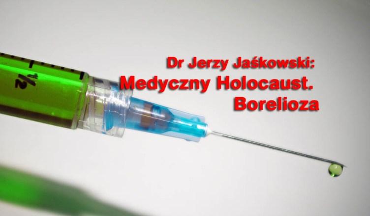 Dr Jerzy Jaśkowski: Medyczny Holocaust. Borelioza