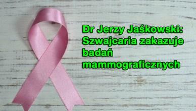 Dr Jerzy Jaśkowski: Szwajcaria zakazuje badań mammograficznych