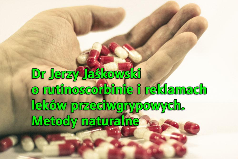 Dr Jaśkowski o rutinoscorbinie i reklamach leków przeciwgrypowych. Metody naturalne