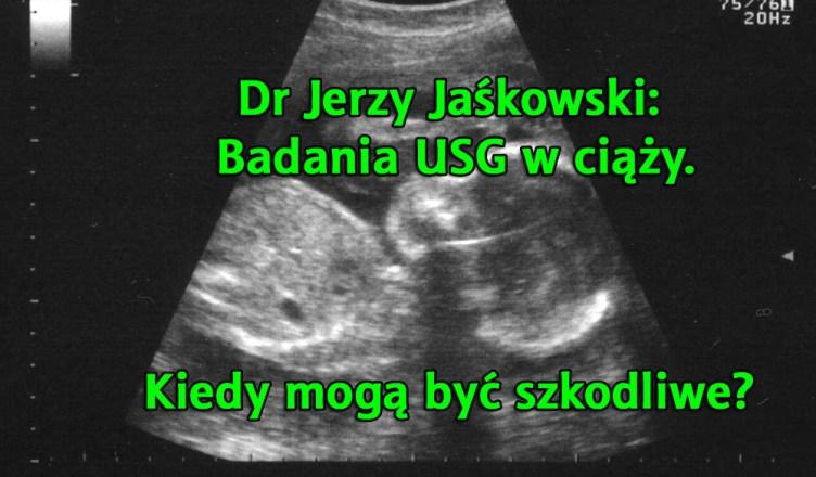 Dr Jerzy Jaśkowski : Badania USG w ciąży - robić czy nie?