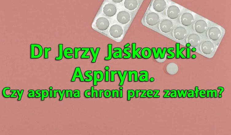 Dr Jerzy Jaśkowski: Aspiryna. Czy aspiryna chroni przez zawałem?