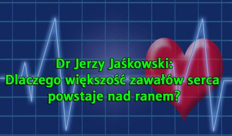 Dr Jerzy Jaśkowski: dlaczego większość zawałów jest nad ranem?