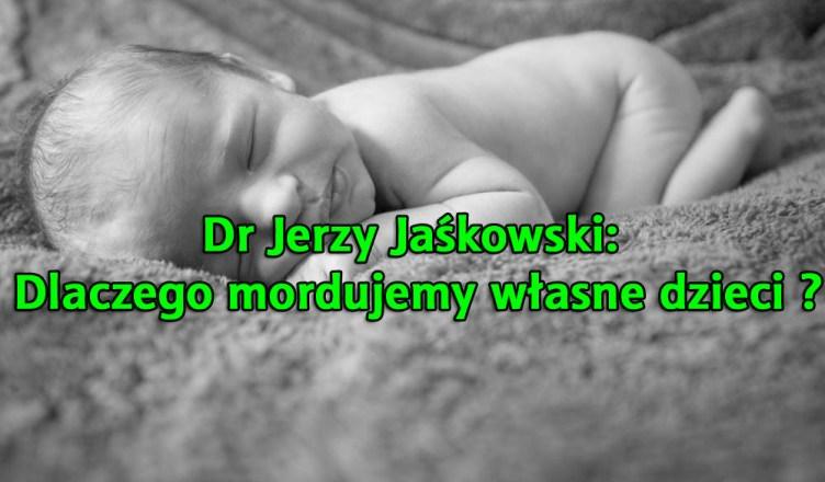 Dr Jerzy Jaśkowski: Dlaczego mordujemy własne dzieci ?