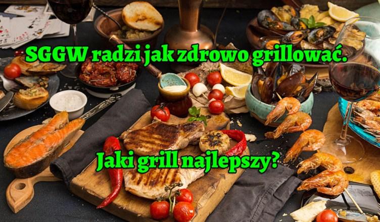 SGGW radzi jak zdrowo grillować. Jaki grill najlepszy?