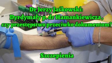Dr Jerzy Jaśkowski: Dyrdymały p. dr Hamankiewicza , czy przestępstwo przeciwko dokumentom? Szczepienia