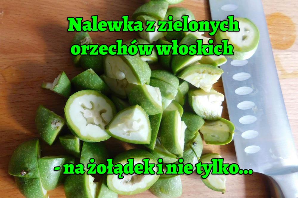 Nalewka z zielonych orzechów włoskich - na żołądek i do smaku