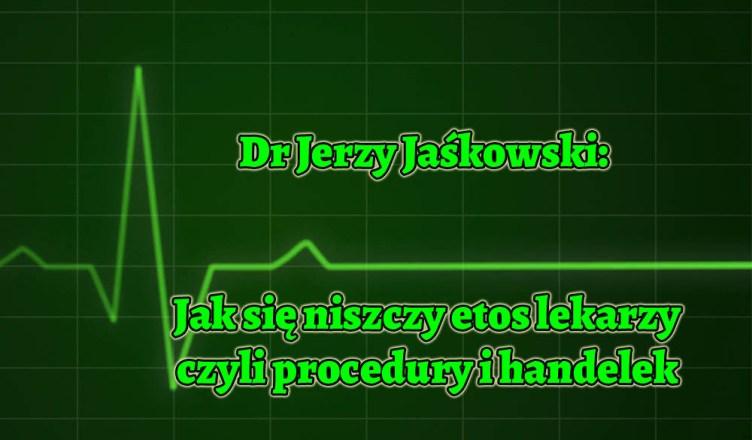 Dr Jerzy Jaśkowski: Jak się niszczy etos lekarzy, czyli procedury i handelek