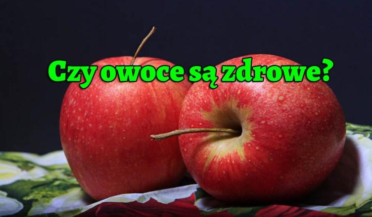 Czy owoce są zdrowe?