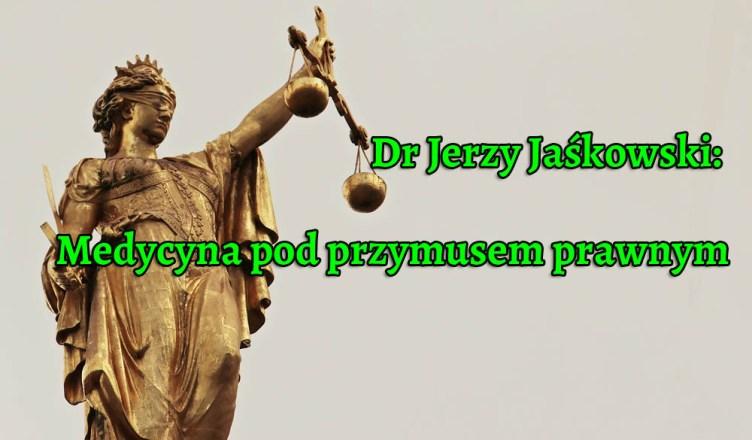 Dr Jerzy Jaśkowski: Medycyna pod przymusem prawnym