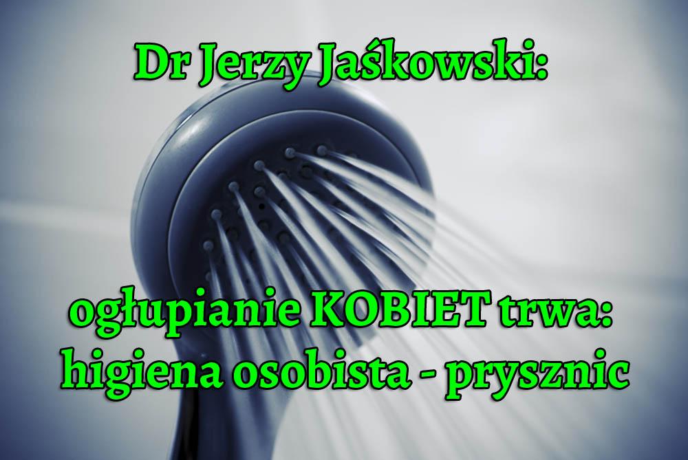 Dr Jerzy Jaśkowski: Ogłupianie KOBIET trwa: higiena osobista - prysznice