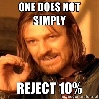 One does not simply reject 10%