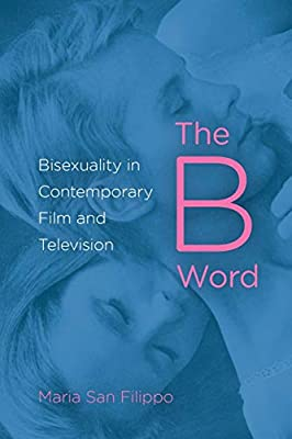book cover of The B Word: Bisexuality in Contemporary Film and Television