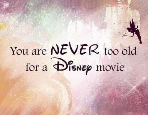 never too old for a disney movie