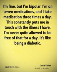 carrie-fisher-actress-quote-im-fine-but-im-bipolar-im-on-seven