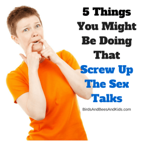 5 Things That Screw Up Sex Talks by Amy Lang, BirdsAndBeesAndKids.com