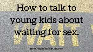 How to talk about waiting for sex with young children
