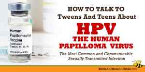 How to Talk to Tweens and Teens about Human Papilloma Virus (HPV)