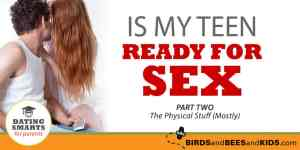 Is My Teen Ready for Sex? Part 2—The Physical Stuff (Mostly)