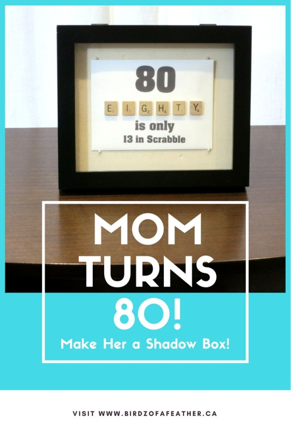 Mom Turns 80! Make Her a Shadow Box | Birdz of a Feather | scrabble tile crafts | diy home decor | diy wall decor | birthday cards | birthday cards diy | crafts | upcycle | #shadowbox #crafts #diyshadowbox #shadowboxideas #birdzofafeather.ca #scrabble #scrabblecrafts
