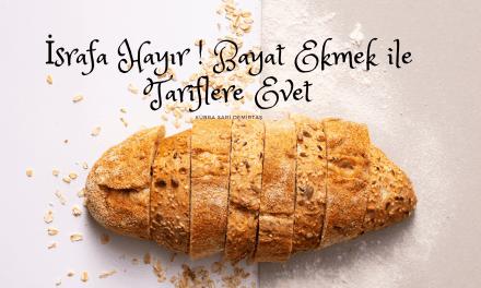 İsrafa Hayır! Bayat Ekmek ile Tariflere Evet !