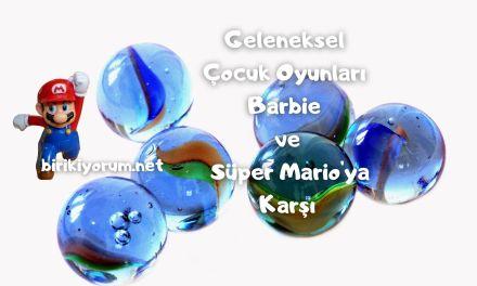 Geleneksel Çocuk Oyunları Barbie ve Süper Mario'ya Karşı