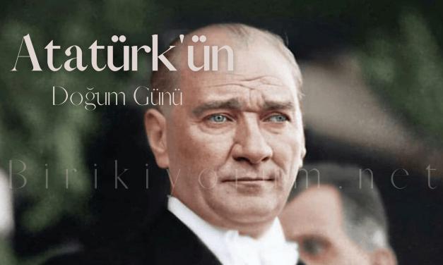 Atatürk'ün Doğum günü Bizim İçin Her gün