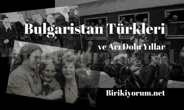Bulgaristan Türkleri ve Acı Dolu Yıllar