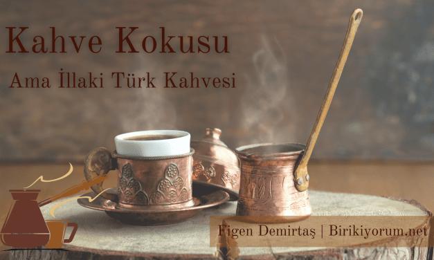 Kahve Kokusu Ama İllaki Türk Kahvesi