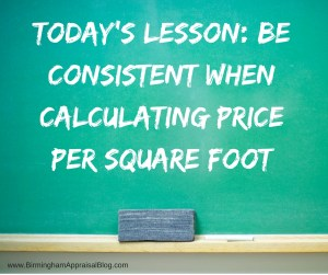 Today's lesson- Be consistent when calculating price per square foot