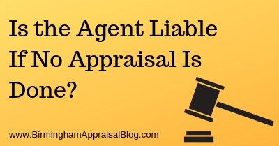 Is the Agent Liable If No Appraisal Is Done