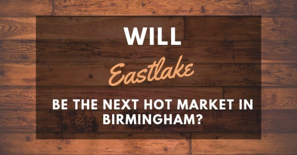 Will Eastlake Be The Next Hot Market In Birmingham