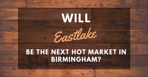 Will Eastlake Be The Next Hot Market In Birmingham