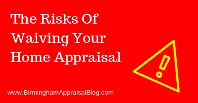 Risks Of Waiving Your Home Appraisal