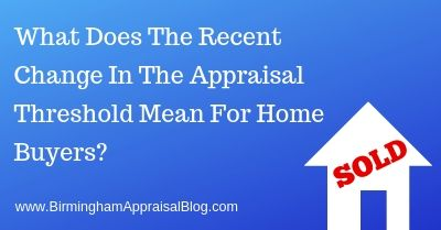 What Does The Recent Change In The Appraisal Threshold Mean For Home Buyers_