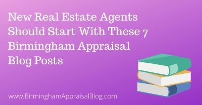 New Real Estate Agents Should Read These Birmingham Appraisal Blog Posts