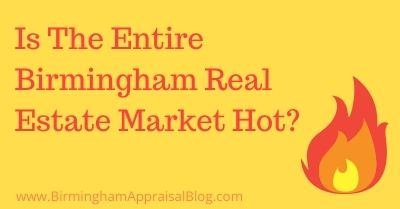 Is The Entire Birmingham Real Estate Market Hot