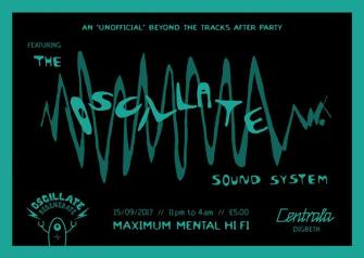 Beyond The Tracks after party (unofficial) - Oscillate Sound System @ Centrala 15.09.17