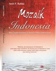Mozaik Indonesia: Masa Depan Indonesia Di BawahPraktik Desentralisasi