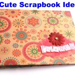 27 Cute Scrapbook Ideas with Images and Instructions