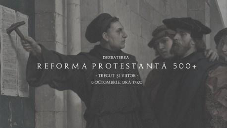 Dezbatere Reforma Protestantă 500+